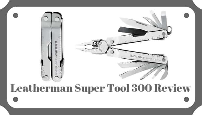 Leatherman Super Tool 300 Review – Better than the original multi-tool